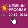 Program za period od 14. do 20. decembra 2013. godine