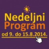 Nedeljni program za period od 9. do 15. avgusta 2014. godine