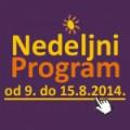 Nedeljni program za period od 9. do 15. avgusta 2014. godine