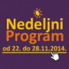Nedeljni program za period od 22. do 28. novembra 2014. godine