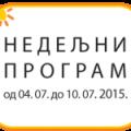 Програм за период од 4.  до 10. јула 2015. године